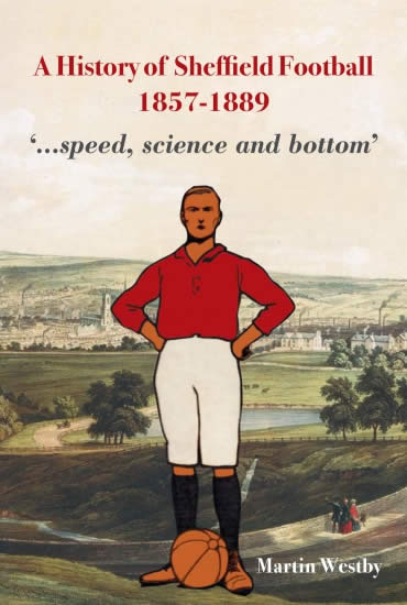 A History of Sheffield Football 1857–1889 – Martin Westby