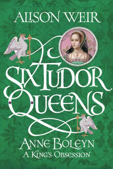 Anne Boleyn: A King's Obsession – Alison Weir