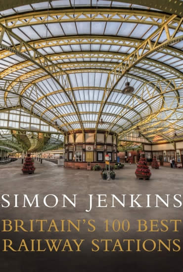 Britain's 100 Best Railway Stations – Simon Jenkins