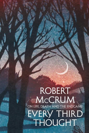 Every Third Thought: On Life, Death and the Endgame – Robert McCrum