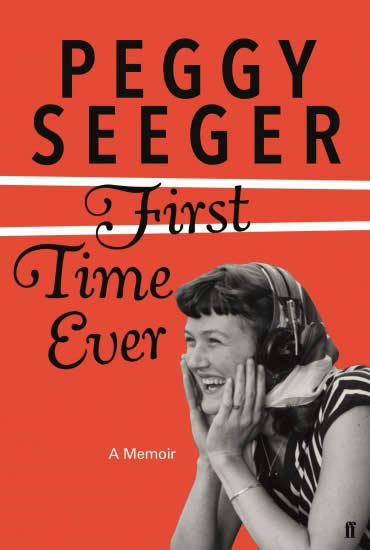 First Time Ever: A Memoir – Peggy Seeger