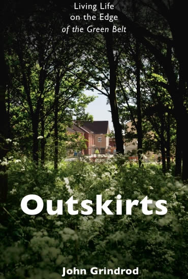 Outskirts: Living Life on the Edge of the Green Belt – John Grindrod