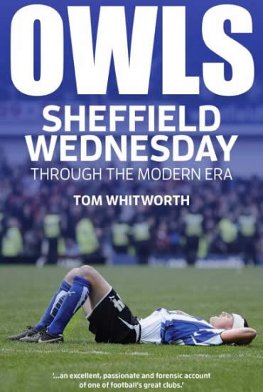 Owls: Sheffield Wednesday Through the Modern Era – Tom Whitworth