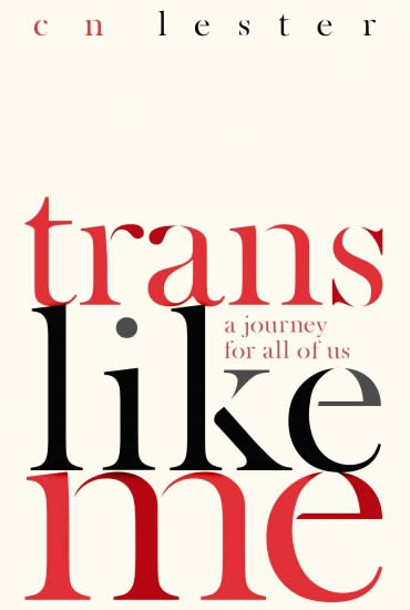 Trans Like Me: A Journey for All of Us – CN Lester