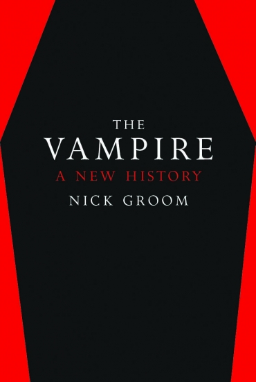 The Vampire: A New History - Nick Groom