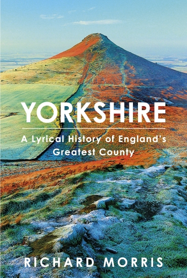 Yorkshire: A Lyrical History of England's Greatest County – Richard Morris
