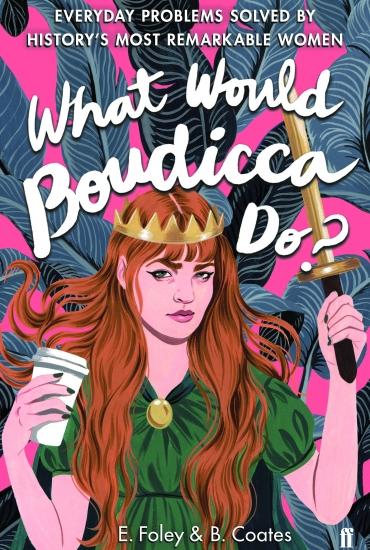 What Would Boudicca Do? – E Foley and B Coates