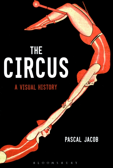 The Circus: A Visual History – Pascal Jacob