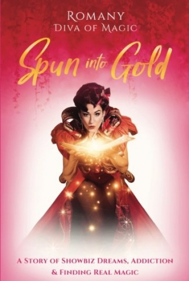 Spun Into Gold: The Secret Life of a Female Magician – Romany Romany