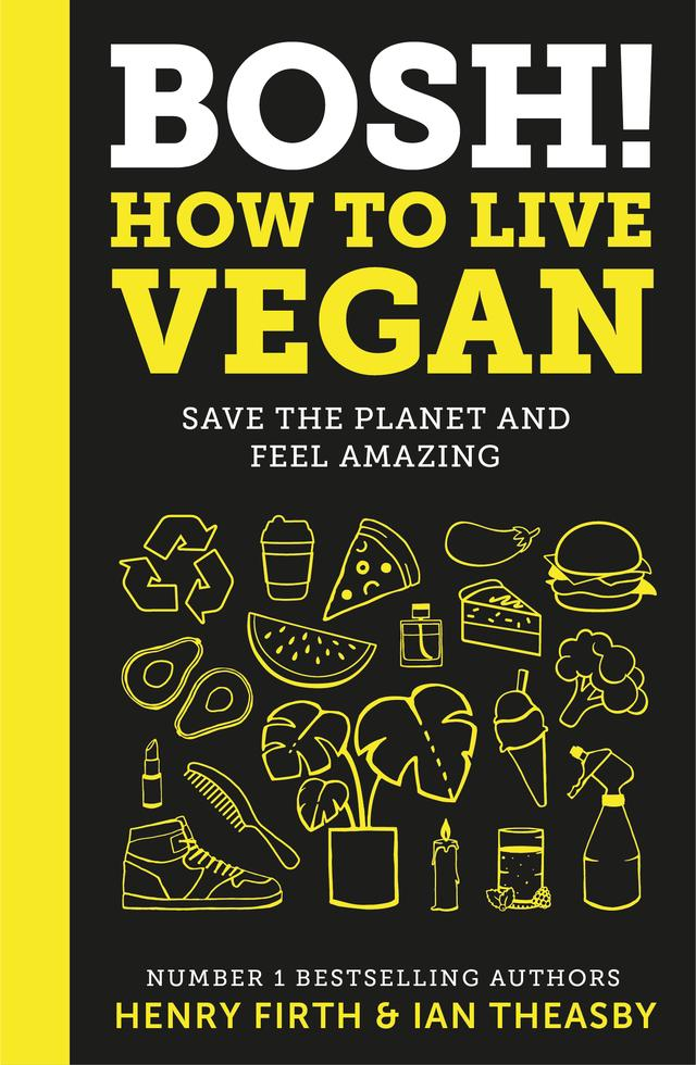 Bosh! How to Live Vegan – Henry Firth and Ian Theasby