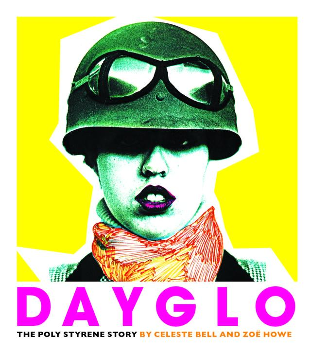Dayglo – The Poly Styrene Story – Celeste Bell and Zoe Howe