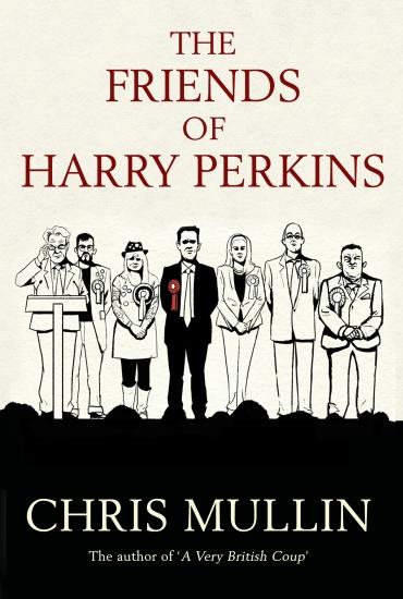 The Friends of Harry Perkins – Chris Mullin