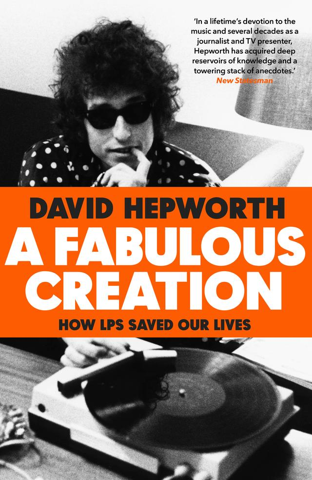 A Fabulous Creation: How the LP Saved Our Lives – David Hepworth
