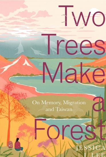 Two Trees Make a Forest On Memory, Migration and Taiwan – Jessica J. Lee
