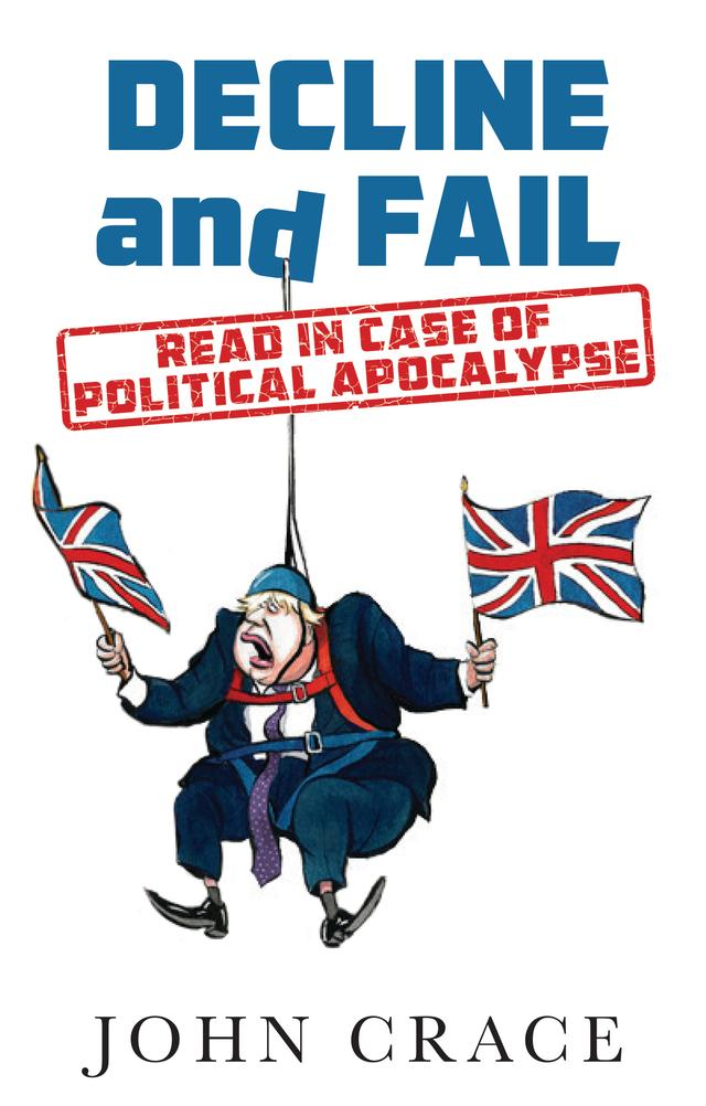 Decline and Fail: Read in Case of Political Apocalypse – John Crace