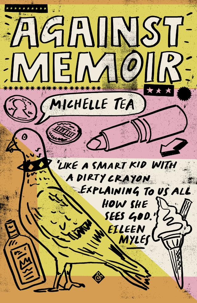 Against Memoir – Michelle Tea