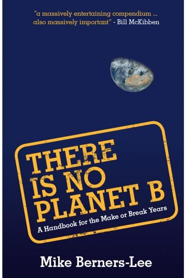 There is no Planet B – Mike Berners-Lee