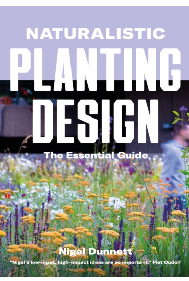Naturalistic Planting Design: The Essential Guide – Professor Nigel Dunnett