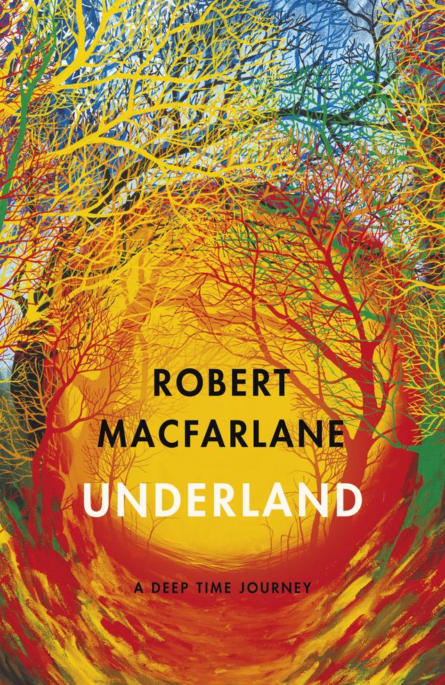 Underland: A Deep Time Journey – Robert Macfarlane