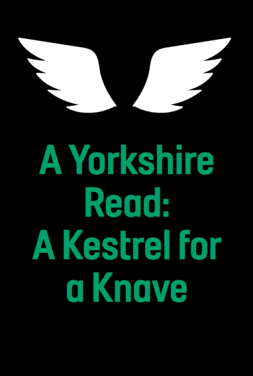A Yorkshire Read: A Kestrel for a Knave