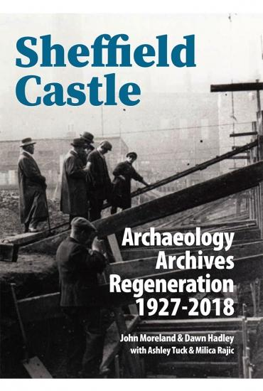 Sheffield Castle – Professor John Moreland and Professor Dawn Hadley