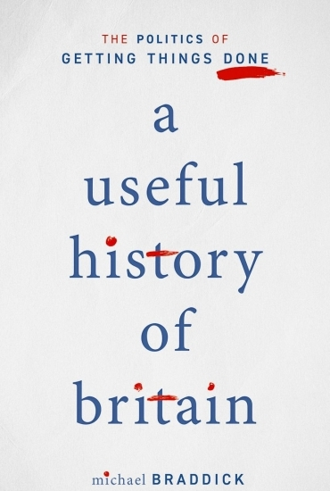A Useful History of Britain: The Politics of Getting Things Done – Professor Michael Braddick