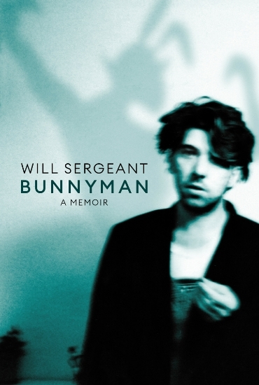 Bunnyman: A Memoir - Will Sergeant in conversation with Dave Simpson