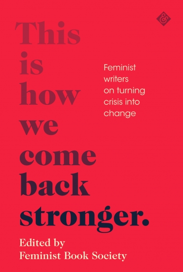 This is How we Come Back Stronger – Lauren Bravo and Sophie Williams in conversation with Rosie Beaumont-Thomas (Feminist Book Society): Online event